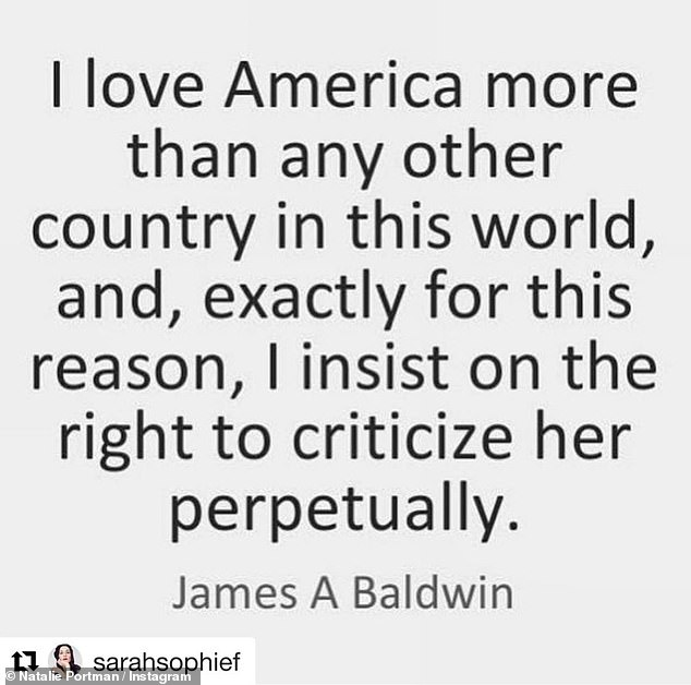 Rights:Natalie Portman reposted a quote by James A Baldwin that read: 'I love America more than any other country in this world and, exactly for this reason, I insist on the right to criticize her perpetually'
