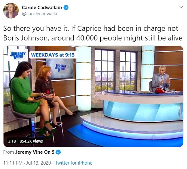 """Stellar tip: On Monday, a clip from the line was shared by Carole Cadwalla, who captioned it: `` So here it is.  If Caprice had not been in charge and not Boris Johnson, around 40,000 people could still be alive """""""