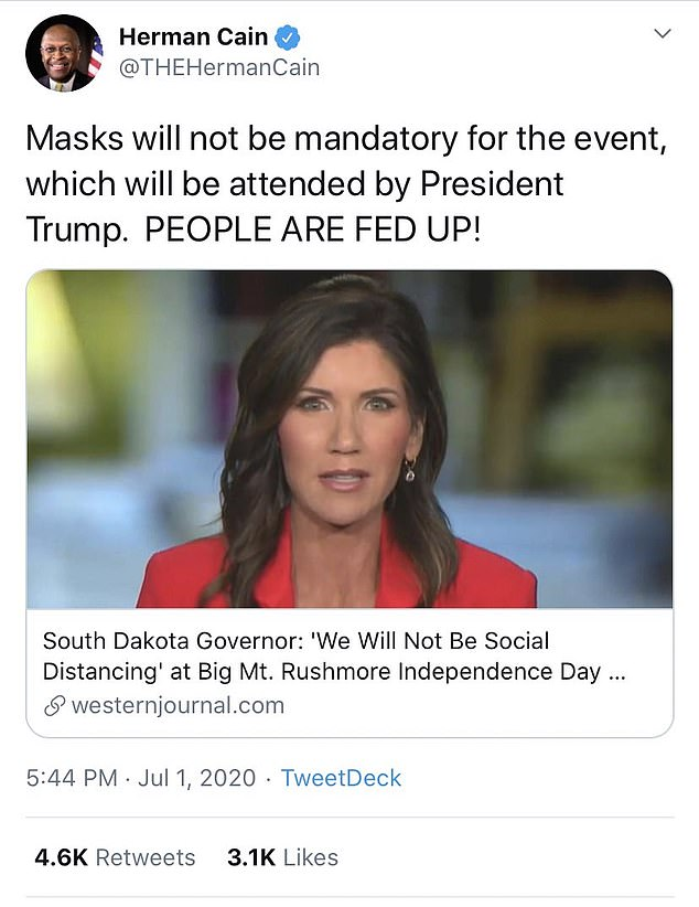 On July 1, the same day Herman Cain was taken by ambulance to hospital as his breathing worsened, he posted a tweet praising South Dakota Governor Kristi Noem for not making social distancing and mandatory masks during Trump's July 3 appearance. State