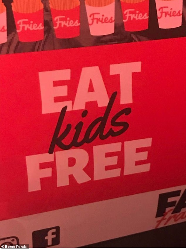 Baffled internet users have shared the most hilarious design fails they have encountered in their day-to-day lives - including a snap (above) of an unfortunately placed sign which tells customers to 'Eat Kids Free'. It is unclear where the image was taken