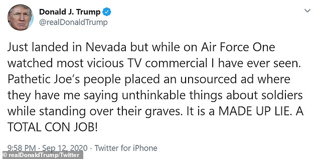 Trump then tweeted: 'Just landed in Nevada but while on Air Force One watched most vicious TV commercial I have ever seen. Pathetic Joe's people placed an unsourced ad where they have me saying unthinkable things about soldiers while standing over their graves. It is a MADE UP LIE. A TOTAL CON JOB!'