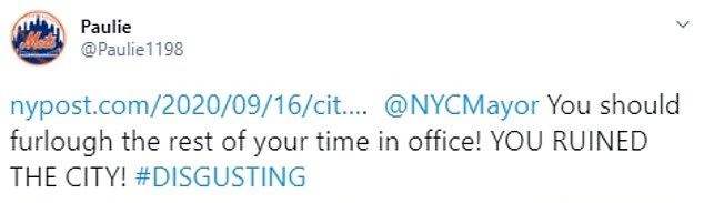 Another Twitter user remarked: 'You should furlough the rest of your time in office! YOU RUINED THE CITY!'