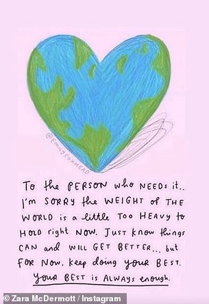Zara also posted an illustration of the world in the shape of a heart, with the words: 'To the person who needs it... I'm sorry the weight of the world is a little too heavy to hold right now'
