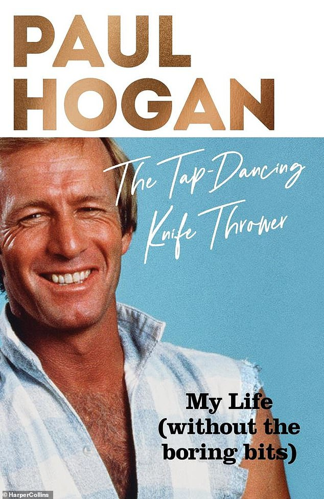 Revealing all: Paul Hogan's Tap-Dancing Knife Thrower: My Life Without The Boring Bits hits shelves on October 29