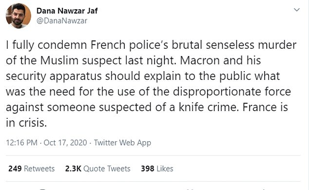 Mr Jaf, who describes himself as a Kurdish activist, had taken to Twitter, posting: 'I fully condemn French police's brutal senseless murder of the Muslim suspect last night (pictured)