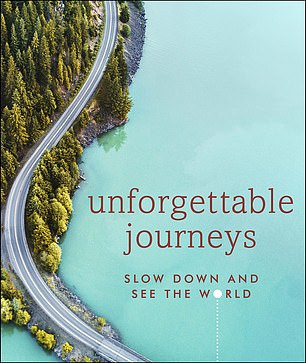 Unforgettable Journeys takes intrepid readers on over 200 adventures