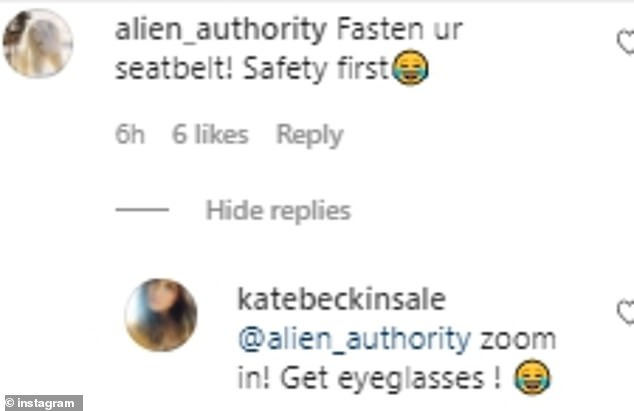 Careful! Another user bizarrely seemed to miss the abundantly clear seatbelt in the snap, writing: 'Buckle up Buttercup', to which Kate wrote: 'get an eye test mama'