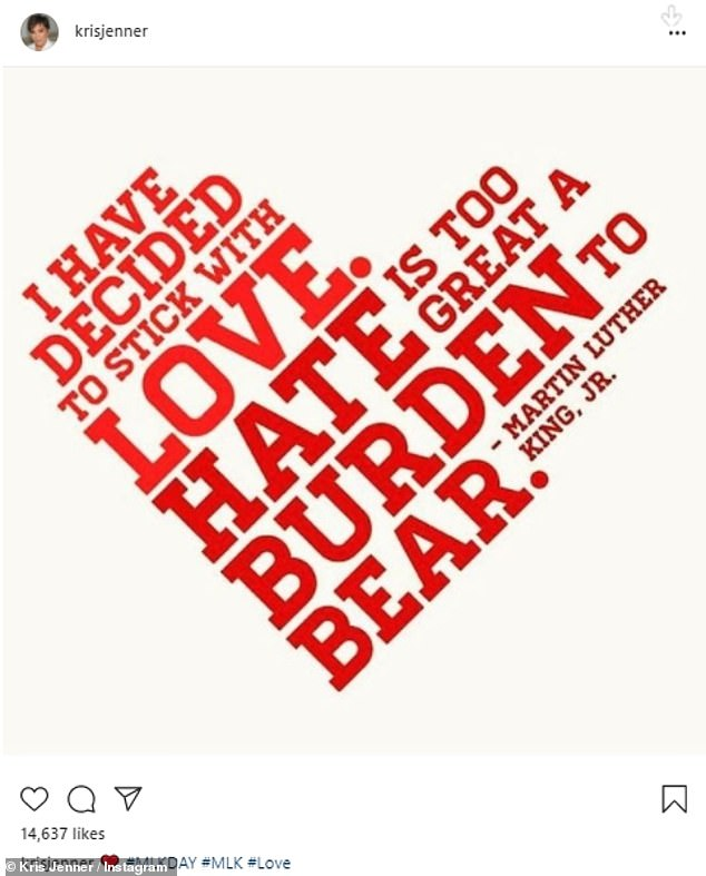 Jenner time: Kris Jenner shared a note on her Instagram page that read, '#MLKDAY #MLK #Love' as she added a red heart. The post had a quote from King Jr in red, 'I have decided to stick with love. Hate is too great a burden to bear'