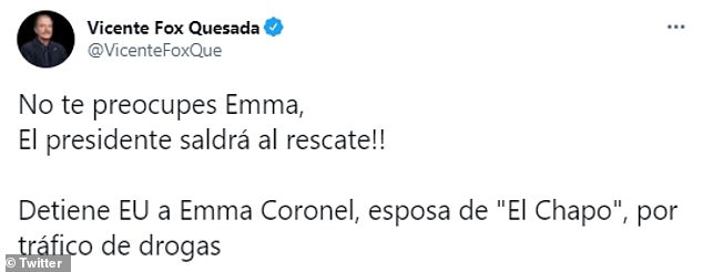 Vicente Fox, Mexico's former president from 2000 to 2006, attacked his political foe and current president Andrés Manuel López Obrador and the decisions he has made in combating drug traffickers moments after Emma Coronel, El Chapo's wife, was arrested in the United States on Monday. His Spanish tweet reads: 'Don't worry Emma, The president will come to the rescue!! US detains Emma Coronel, El Chapo's wife, for drug trafficking'