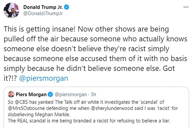 Don Jr responded on Monday to a tweet from Morgan, who also reacted angrily to the decision to pause the daytime talk show while it reportedly investigates Wednesday¿s dust-up between Osbourne and co-host Sheryl Underwood