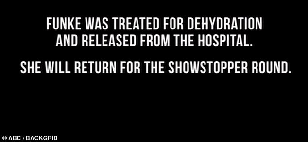 Dehydration treatment:A message on the screen said that Funke was treated for dehydration and released, and would be performing in next week's 'Showstopper' round
