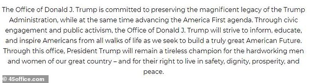 A message at the bottom of Trump's new website describes how the former president is 'committed to preserving the magnificent legacy' his administration built