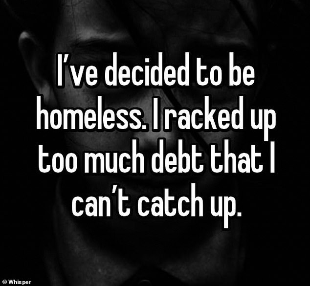 Another anonymous poster, fromFairview, Texas, admitted that they became homeless after racking up unmanageable levels of debt