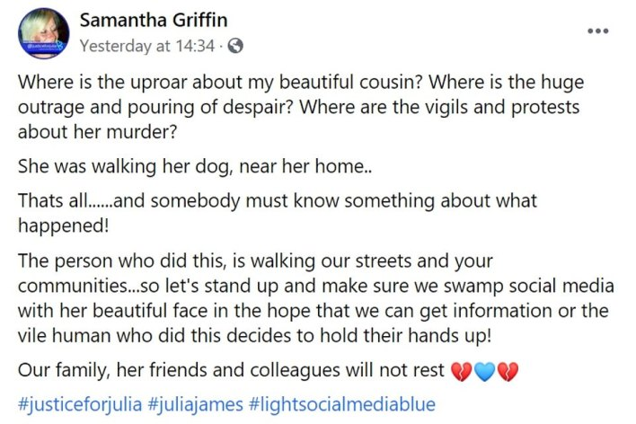 Julia's cousin Samantha Griffin posted on Facebook on Monday: 'Where is the uproar about my beautiful cousin? Where is the huge outrage and pouring of despair? Where are the vigils and protests about her murder?'