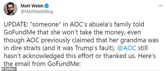 Matt Walsh, a blogger for Daily Wire who launched the fundraiser, confirmed on Saturday that 'someone in AOC's abuela's family told GoFundMe that she won't take the money, even though AOC previously claimed that her grandma was in dire straits (and it was Trump's fault).'