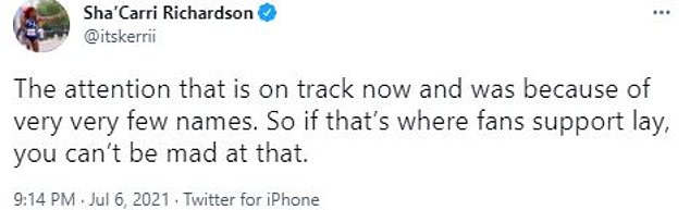 Following the announcement that Richardson would not compete in the 4x100-metre relay, she tweeted that there has been more attention on the track team in recent weeks, and 'you can't be mad at that'