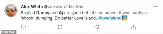 Reaction:Following the dumping, Love Island viewers soon took to Twitter to share their thoughts on their exits, with many not surprised that Danny and AJ left