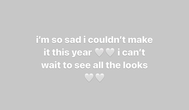 Feeling down: 'I'm so sad I couldn't make it this year. I can't wait to see all the looks,' she wrote on Instagram stories