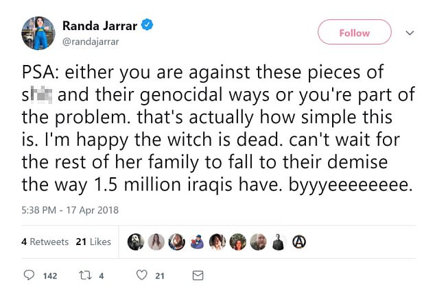 She added: 'Either you are against these pieces of s*** and their genocidal ways or you're part of the problem....I'm happy the witch is dead'