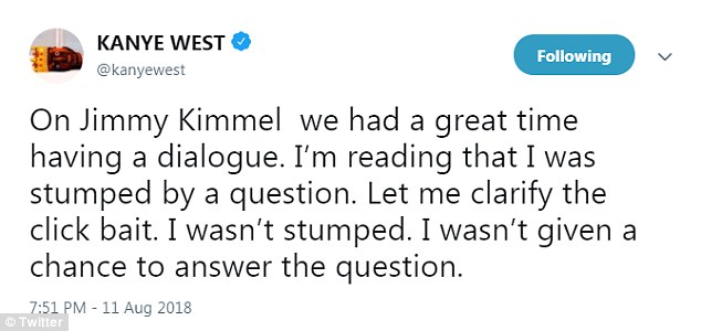 'On Jimmy Kimmel we had a great time having a dialogue. I'm reading that I was stumped by a question,' he said on Saturday. 'Let me clarify the click bait. I wasn't stumped. I wasn't given a chance to answer the question'