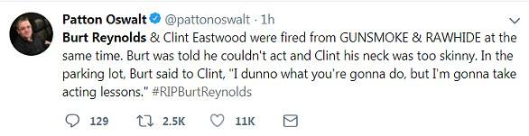 """Principales remarques: Admiration: Patton Oswalt a déclaré que Burt Reynolds et Clint Eastwood avaient été licenciés de Gunsmoke et Rawhide en même temps. On a dit à Burt qu'il ne pouvait pas agir et Clint son cou était trop maigre. Dans le parking, Burt a dit à Clint: """"Je ne sais pas ce que tu vas faire, mais je vais prendre des cours de théâtre"""""""