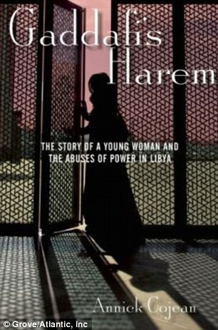 Gaddafi's Harem: The new book by French journalist Annick Cojean gives Soraya's full account of the nightmare of being Gaddafi's sex slave