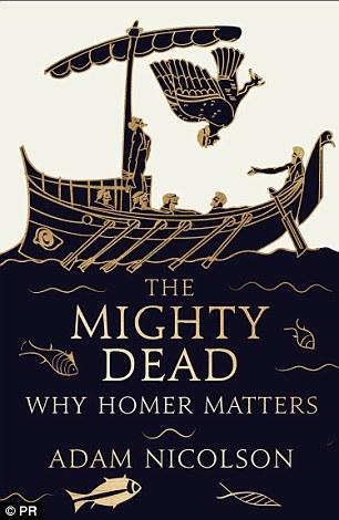 Adam Nicolson a scris o carte despre ceea ce ne poate spune Homer despre viața în lumea modernă