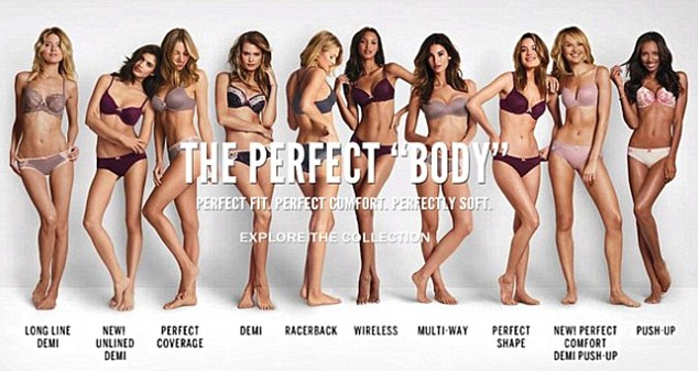 Major controversy: Last year, Victoria's Secret came under fire for releasing this Perfect Body campaign, which features tall and slender models. The brand eventually changed the slogan to A Body For Everybody