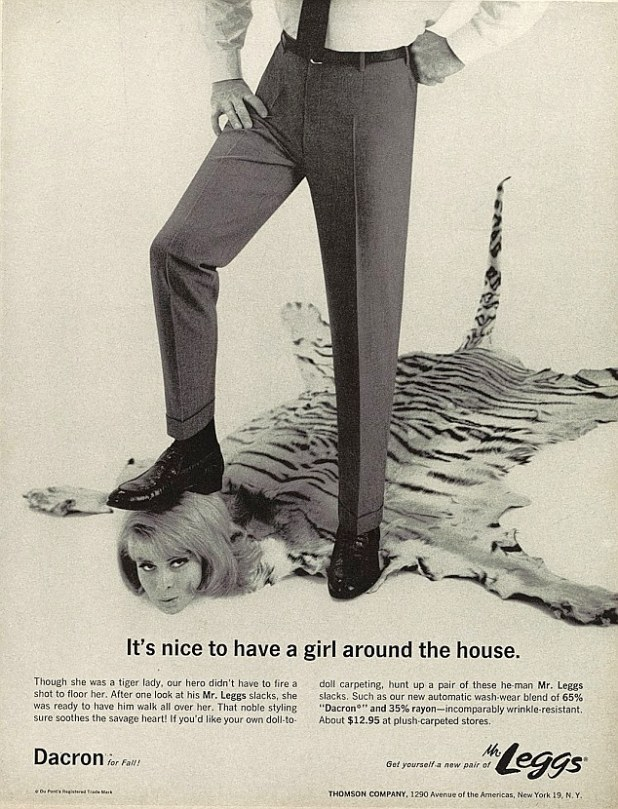 A man walks all over a woman in this advert for men's trousers. The ad man's message seems to be that women could be tamed by brute force, animal magnetism – and a pair of synthetic-fibre slacks