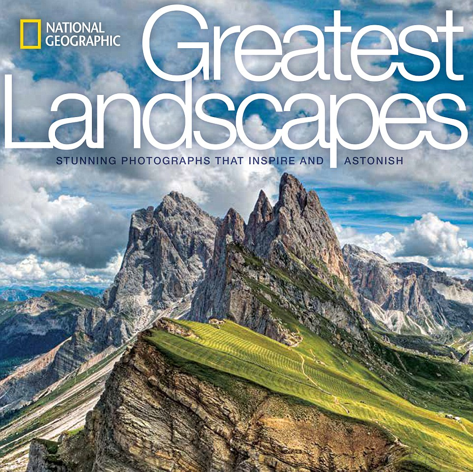 National Geographic's Greatest Landscapes: Stunning Photographs that Inspire and Astonish showcases some of the most iconic landscapes in the society's archives