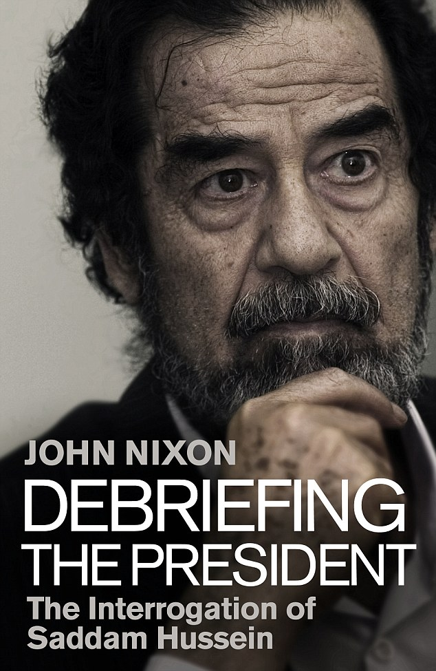 Debriefing The President: The Interrogation Of Saddam Hussein, by John Nixon, is published on December 29 by Bantam Press at £16.99