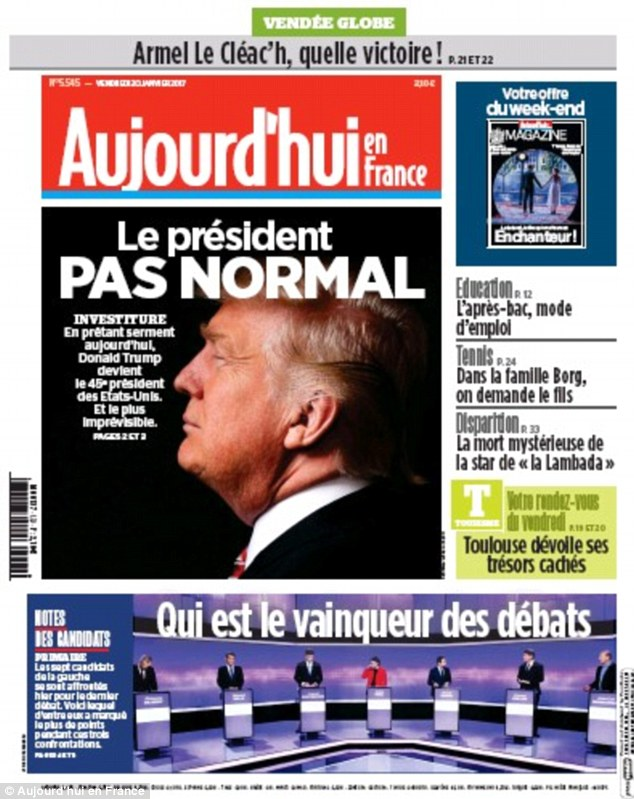 Also in France, the Aujourd'hui En France daily featured a portrait of Trump on its Friday edition, calling him: 'The abnormal president' - a play on Francois Hollande's 2012 campaign, during which he said repeatedly he wanted to be a 'normal' president