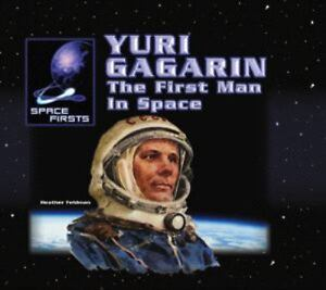 Yuri Gagarin The First Man in Space Space Firsts