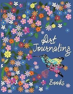 Art Journaling Books : 8. 5 X 11, 120 Unlined Blank Pages for Unguided...