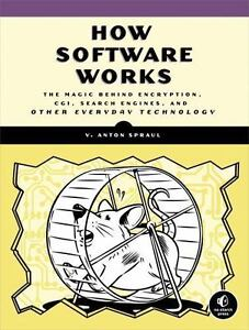 How Software Works: The Magic Behind Encryption, CGI, Search Engines, and Other