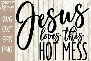 Download Jesus loves this Hot Mess SVG DXF EPS PNG Cut File Cricut ...