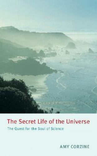 The Secret Life of the Universe : The Quest for the Soul ...