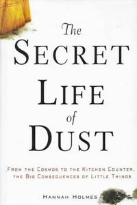 HANNAH HOLMES The Secret Life of Dust from the Cosmos to ...