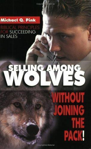 Selling Among Wolves: Without Joining The pack, Michael and Brenda Pink, Good Bo