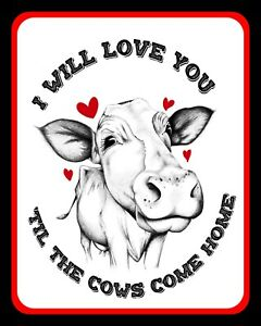 Download I WILL LOVE YOU TILL THE COWS COME HOME FARM HEIFER METAL ...