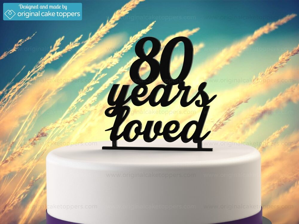 Quot 80 Years Loved Quot Black 80th Birthday Cake Topper Made