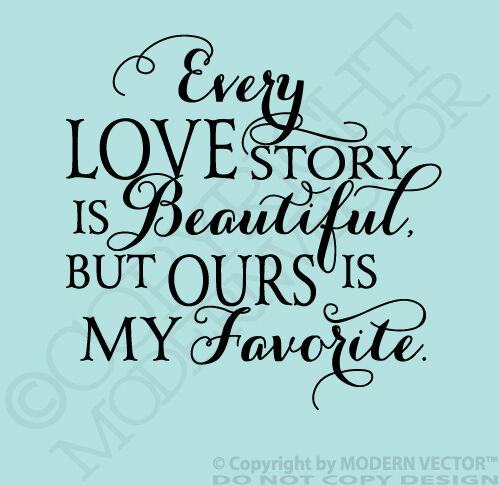 Download EVERY LOVE STORY is beautiful Quote Vinyl Wall Decal but ...