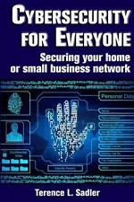 Cybersecurity for Everyone : Securing Your Home or Small Business Network by...