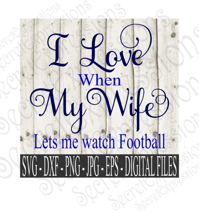 Download I Love My Wife Svg Lets Me Watch Football Svg Football Svg ...