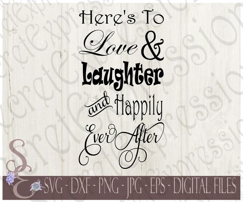 Download Here's To Love & Laughter and Happily Ever After Svg | Etsy