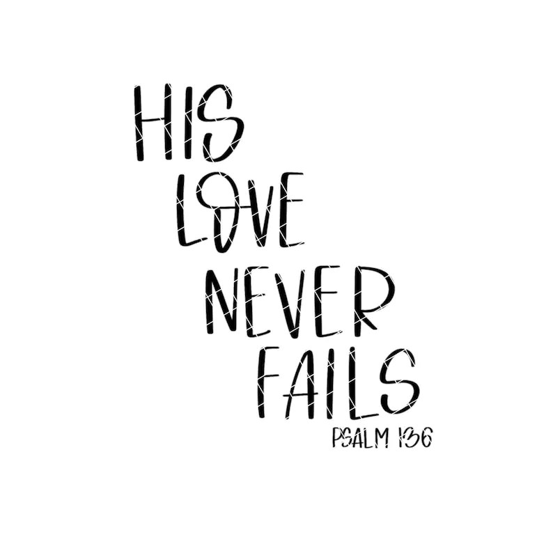 Download His Love Never Fails SVG His Love Never Fails Psalm 136 | Etsy