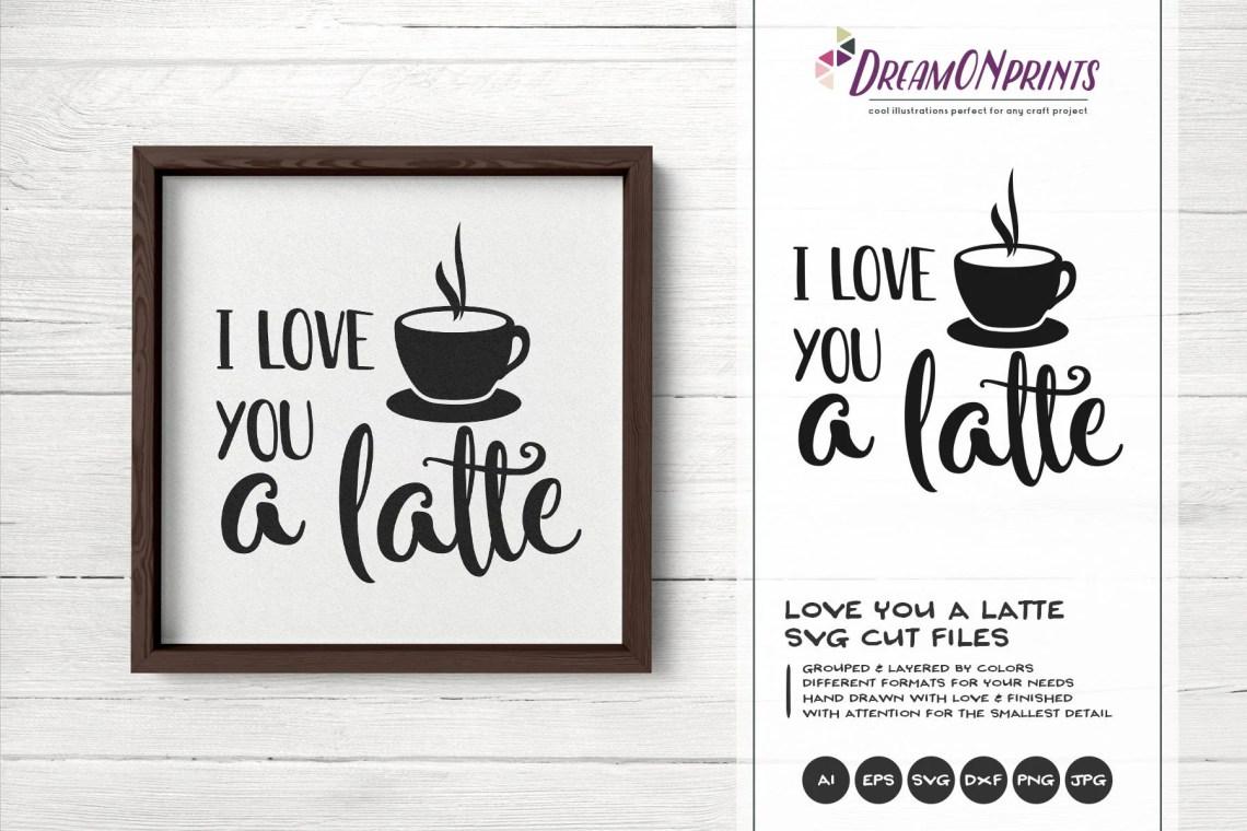 Download I Love You a Latte SVG Coffee SVG Cut Files Latte Svg, I ...