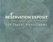 Floral Keepsake Reservation Deposit