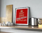 Keep Calm and fill the kettle up - Quote to Print -  bedroom office old style lounge kitchen home decor man cave motivational inspire