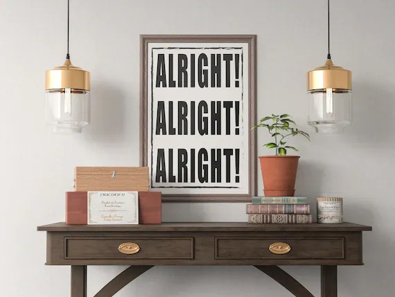 Alright alright alright Quote Art Print, Motivational Inspirational Poster Sign Printable  Design office kitchen home decor man cave